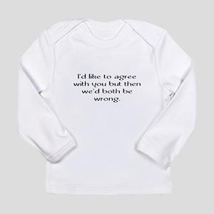 I'd Like To Agree Long Sleeve Infant T-Shirt