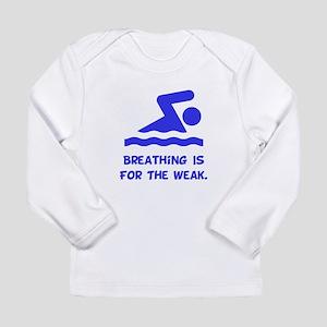Breathing is for the weak! Long Sleeve Infant T-Sh