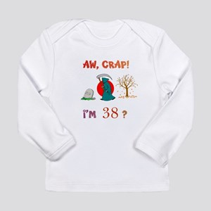 AW, CRAP! I'M 38? Gift Long Sleeve Infant T-Shirt