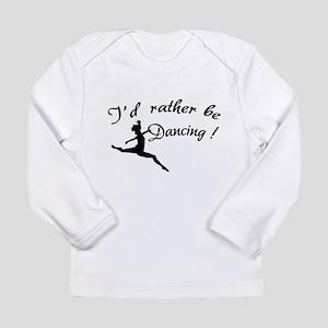 I'd rather be dancing ! Long Sleeve Infant T-Shirt
