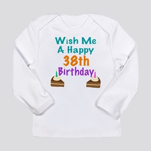 Wish me a happy 38th Birthday Long Sleeve Infant T