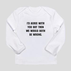 Both Be Wrong Long Sleeve Infant T-Shirt