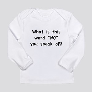 "What is this word ""No"" you speak of? Long Sleeve I"