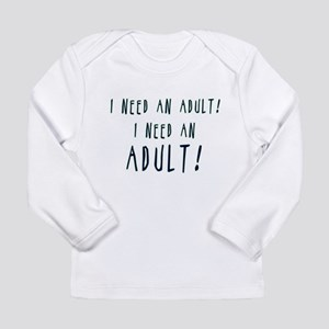 I Need An Adult Long Sleeve T-Shirt