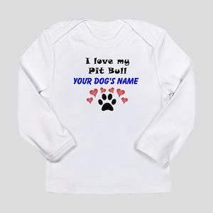 Custom I Love My Pit Bull Long Sleeve T-Shirt