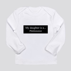 Daughter - Phlebotomist Long Sleeve T-Shirt