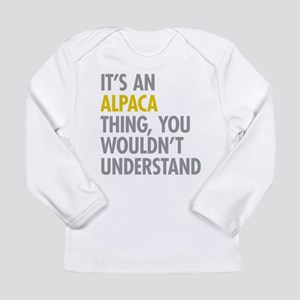 Its An Alpaca Thing Long Sleeve Infant T-Shirt