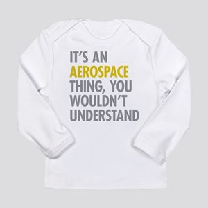 Its An Aerospace Thing Long Sleeve Infant T-Shirt