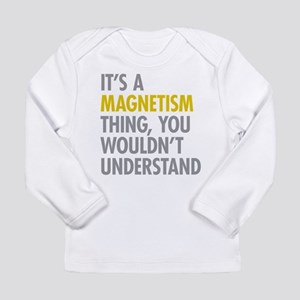 Its A Magnetism Thing Long Sleeve Infant T-Shirt
