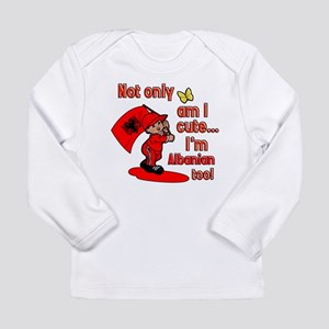 Not only am I cute I'm Albania Long Sleeve T-Shirt