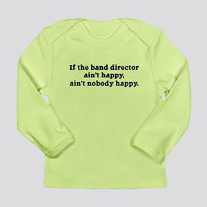 If the Band Director Ain't Happy Long Sleeve Infan