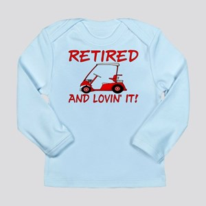 Retired And Lovin' It Long Sleeve Infant T-Shirt
