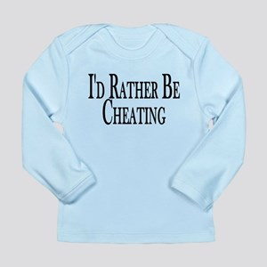Rather Be Cheating Long Sleeve Infant T-Shirt