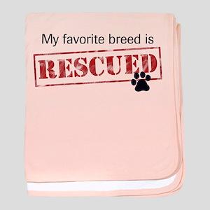 Favorite Breed Is Rescued baby blanket
