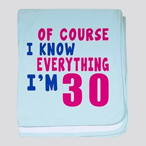 I Know Everythig I Am 30 baby blanket