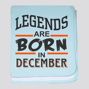 Legends are born in December baby blanket