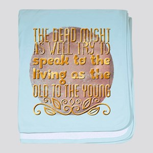 The dead might as well try to speak t baby blanket