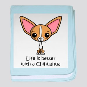 Life is Better with a Chihuahua baby blanket