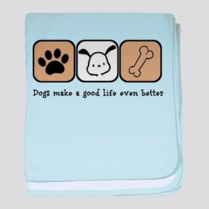 Dogs Make a Good Life Even Better baby blanket