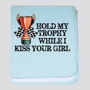 Hold My Trophy While I Kiss Your Girl baby blanket