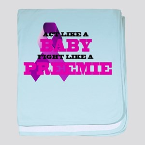 Act Like A Baby Fight Like A Preemie baby blanket