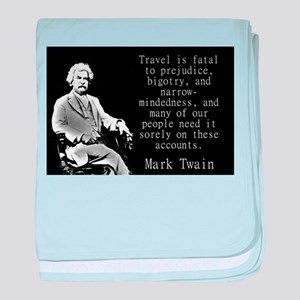 Travel Is Fatal To Prejudice - Twain baby blanket