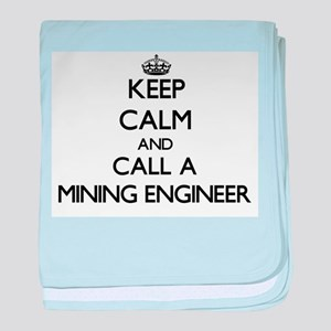 Keep calm and call a Mining Engineer baby blanket
