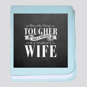 Truckers Wife Tough baby blanket