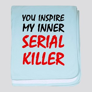 You Inspire My Inner Serial Killer baby blanket