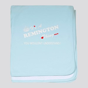 REMINGTON thing, you wouldn't underst baby blanket