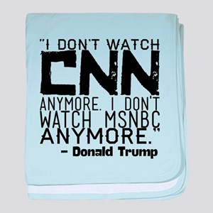"""I don't watch CNN anymore. I don't w baby blanket"