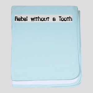 Rebel without a Tooth Infant Blanket
