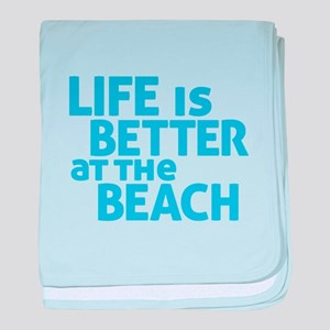 Life Is Better At The Beach baby blanket