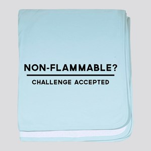 Non-Flammable? Challenge Accepted baby blanket