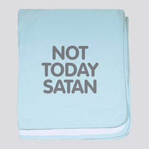 NOT TODAY SATAN baby blanket