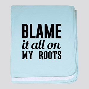 Blame on My Roots baby blanket