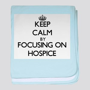 Keep Calm by focusing on Hospice baby blanket