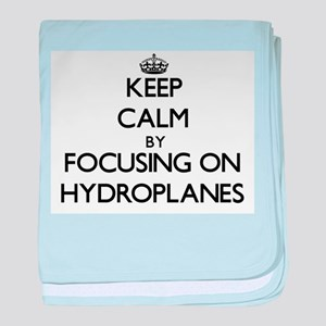 Keep Calm by focusing on Hydroplanes baby blanket