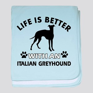 Life is better with Italian Greyhound baby blanket