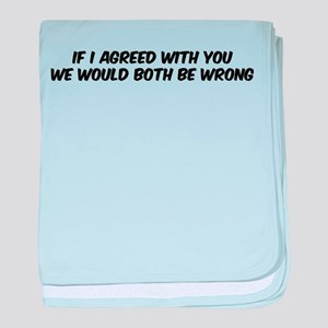 If I agreed with you baby blanket
