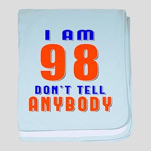 I am 98 Don't Tell Anybody baby blanket