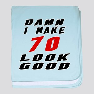 Damn I Make 70 Look Good baby blanket
