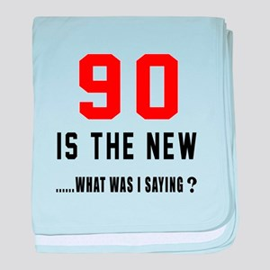 90 Is The New What Was I Saying ? baby blanket