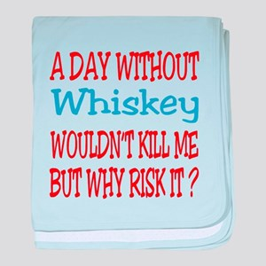 A day without Whiskey baby blanket