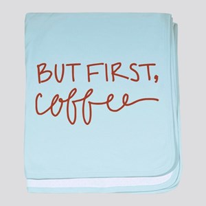 BUT FIRST, COFFEE baby blanket