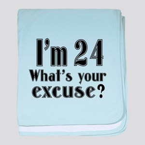 I'm 24 What is your excuse? baby blanket