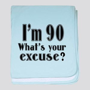 I'm 90 What is your excuse? baby blanket