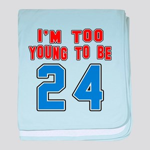 I Am Too Young To Be 24 baby blanket