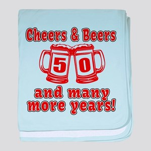 Cheers And Beers 50 And Many More Yea baby blanket