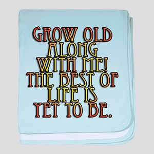 Grow Old Along With Me Infant Blanket